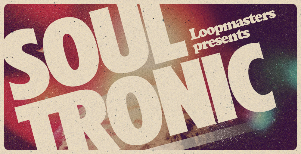 Loopmasters Soul Tronic - Sample Packs