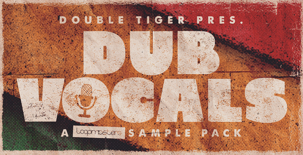 Loopmasters Double Tiger Presents - Dub Vocals - Sample Packs