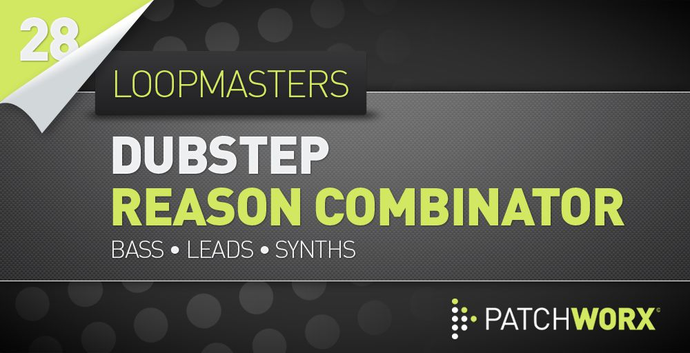 Loopmasters Dubstep Basses Reason Combinator Presets - Soft Synth Presets