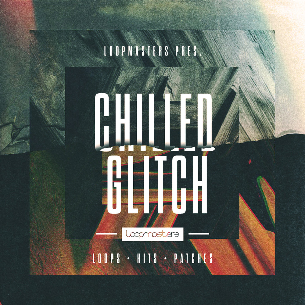 Loopmasters Chilled Glitch - Sample Packs